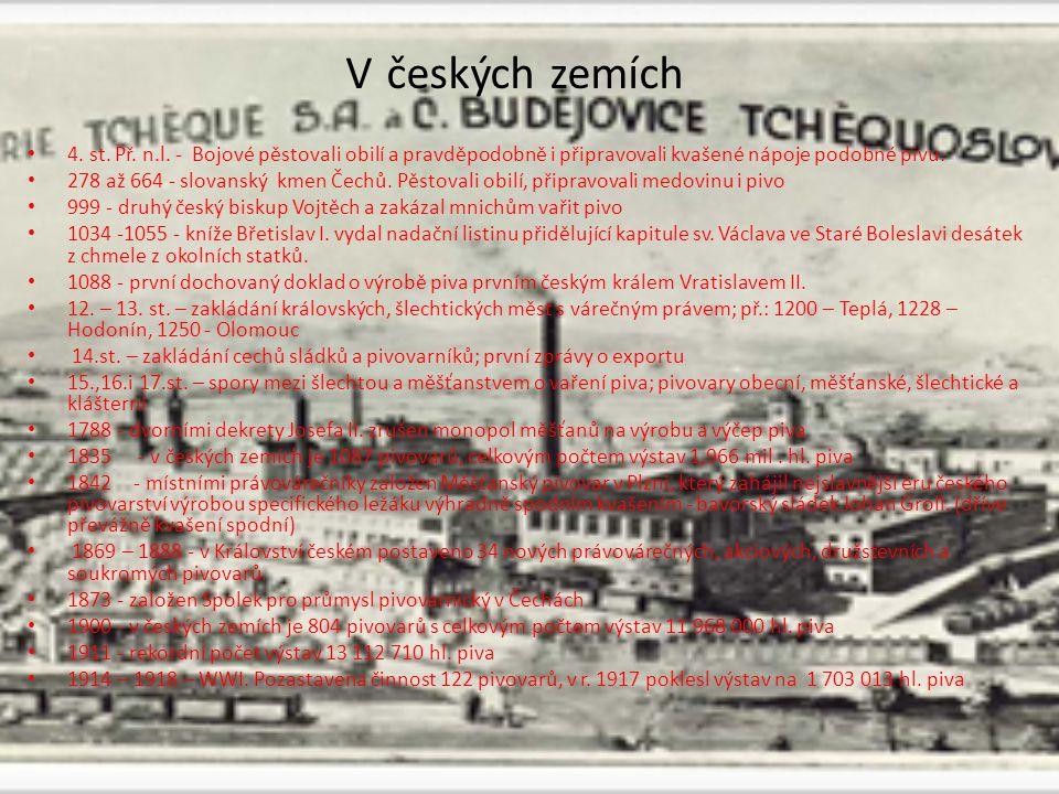 V českých zemích 4. st. Př. n.l. - Bojové pěstovali obilí a pravděpodobně i připravovali kvašené nápoje podobné pivu.