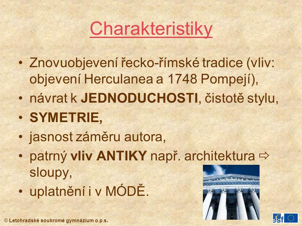 Charakteristiky Znovuobjevení řecko-římské tradice (vliv: objevení Herculanea a 1748 Pompejí), návrat k JEDNODUCHOSTI, čistotě stylu,