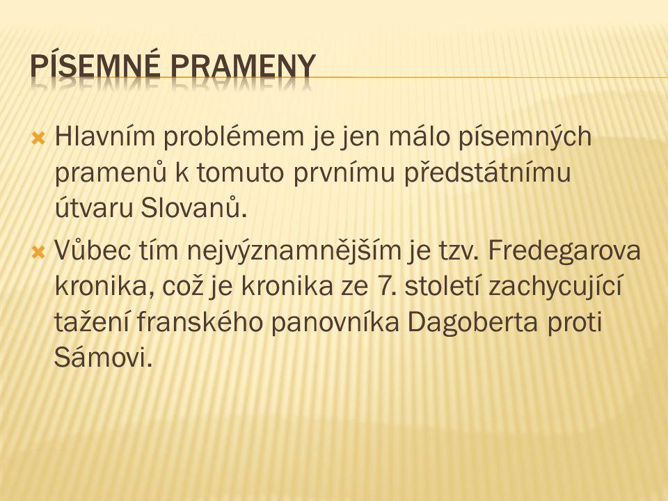 Písemné prameny Hlavním problémem je jen málo písemných pramenů k tomuto prvnímu předstátnímu útvaru Slovanů.