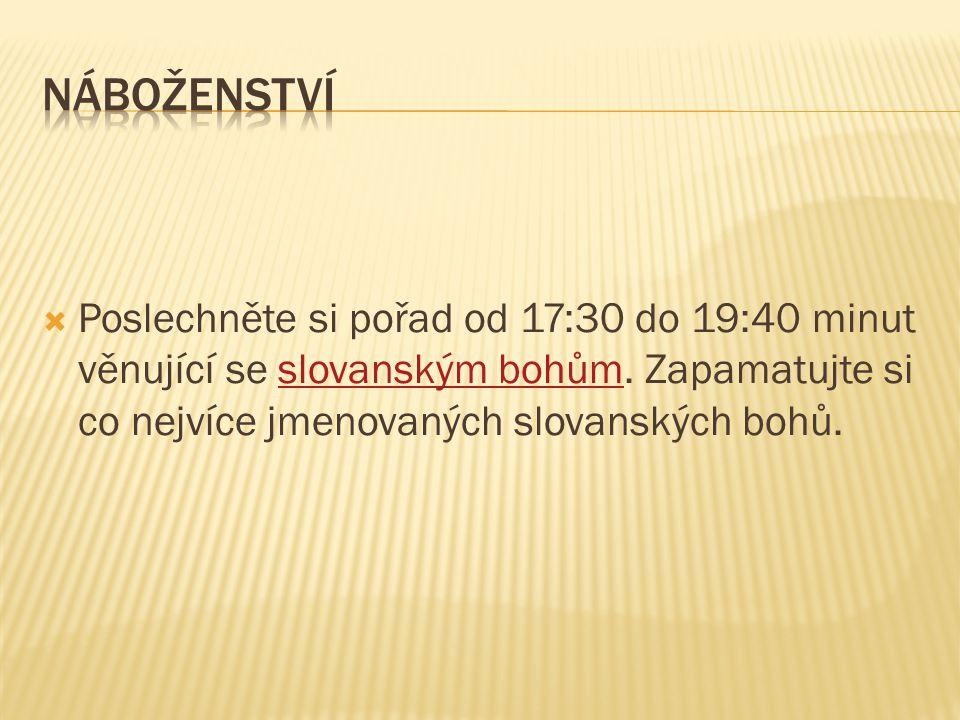 Náboženství Poslechněte si pořad od 17:30 do 19:40 minut věnující se slovanským bohům.