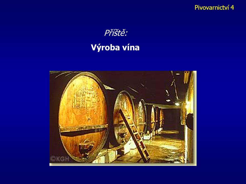 Pivovarnictví 4 Příště: Výroba vína