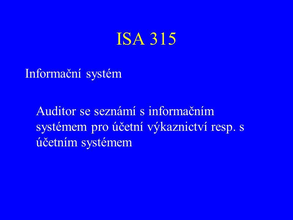 ISA 315 Informační systém. Auditor se seznámí s informačním systémem pro účetní výkaznictví resp.