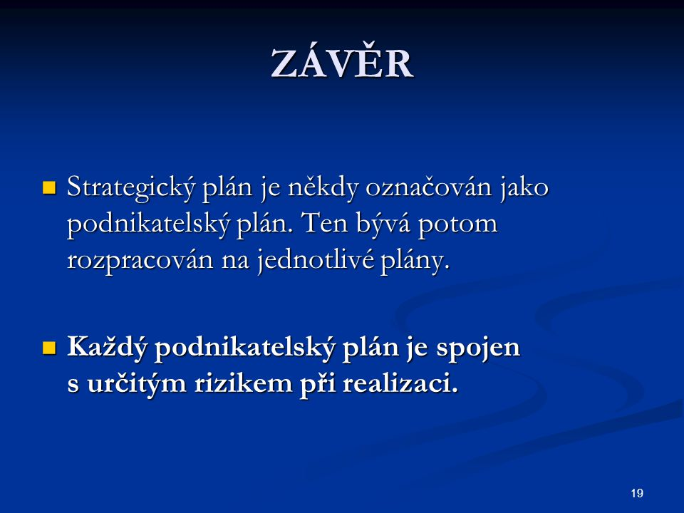 ZÁVĚR Strategický plán je někdy označován jako podnikatelský plán. Ten bývá potom rozpracován na jednotlivé plány.