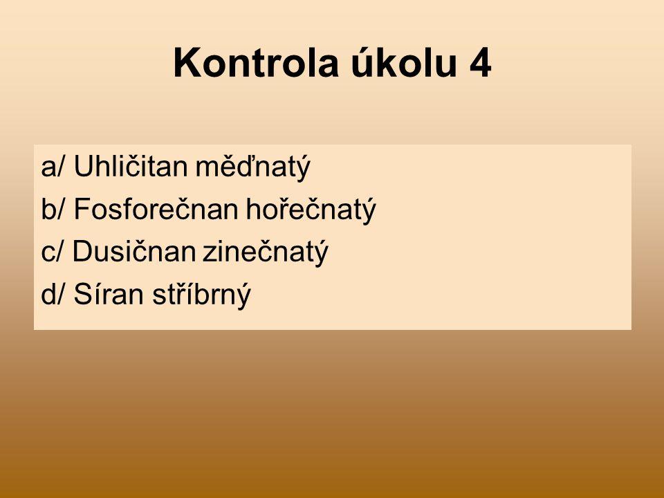 Kontrola úkolu 4 a/ Uhličitan měďnatý b/ Fosforečnan hořečnatý