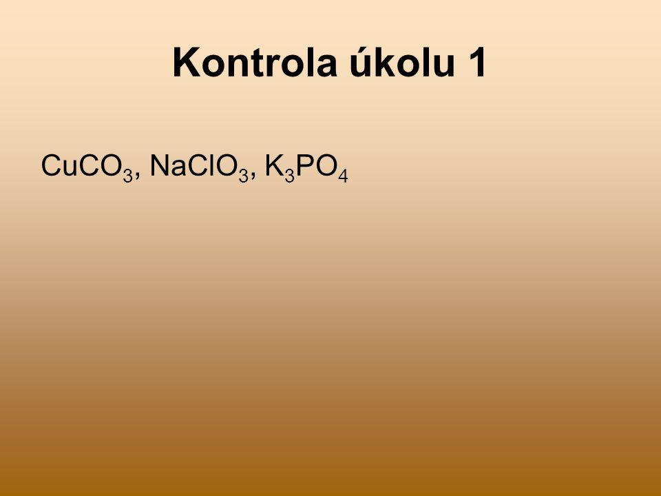 Kontrola úkolu 1 CuCO3, NaClO3, K3PO4