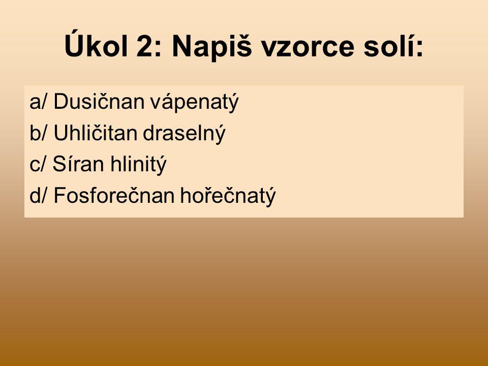Úkol 2: Napiš vzorce solí: