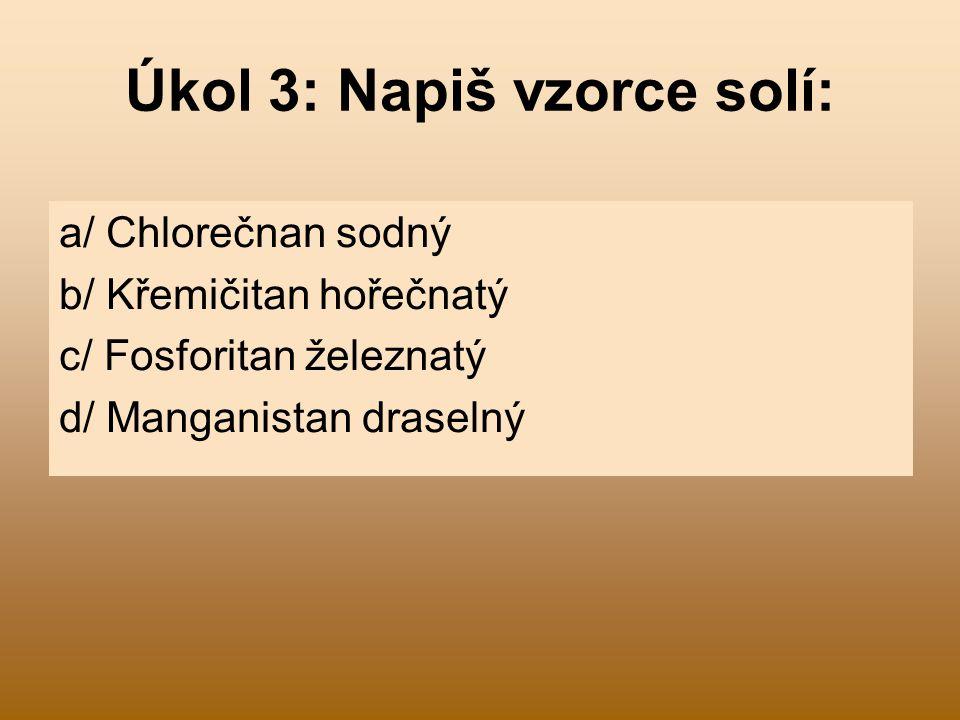 Úkol 3: Napiš vzorce solí: