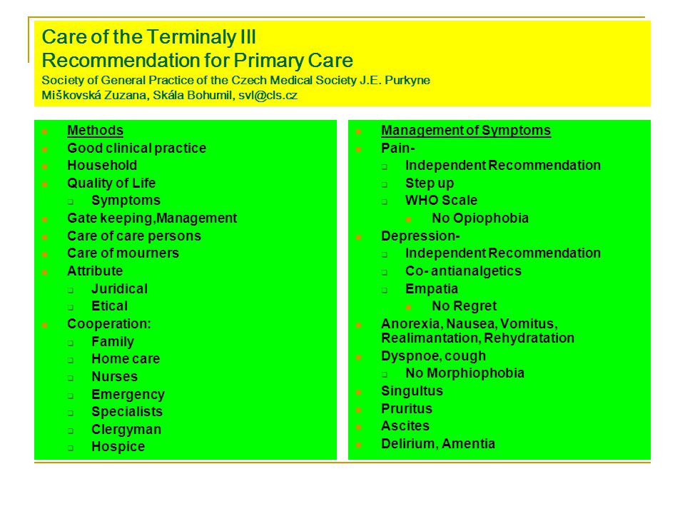 Care of the Terminaly Ill Recommendation for Primary Care Society of General Practice of the Czech Medical Society J.E. Purkyne Miškovská Zuzana, Skála Bohumil, svl@cls.cz