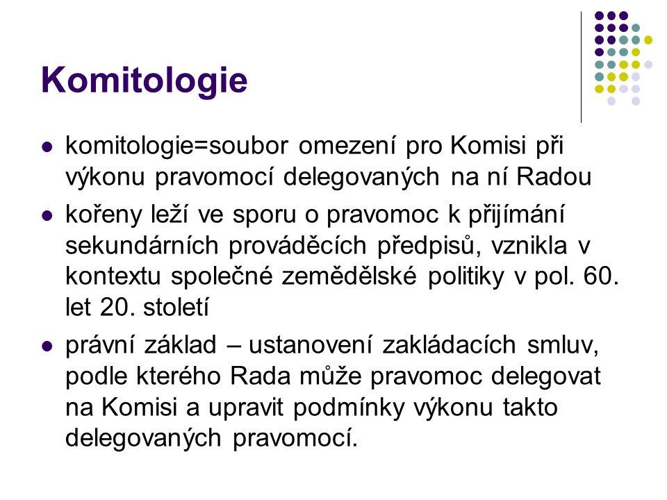 Komitologie komitologie=soubor omezení pro Komisi při výkonu pravomocí delegovaných na ní Radou.