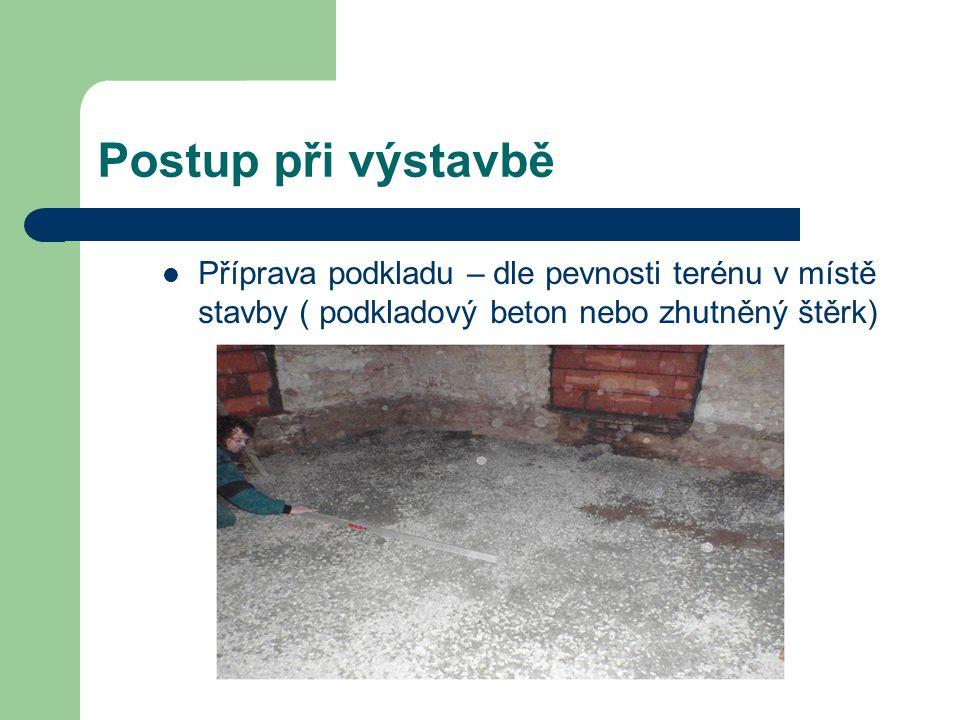 Postup při výstavbě Příprava podkladu – dle pevnosti terénu v místě stavby ( podkladový beton nebo zhutněný štěrk)