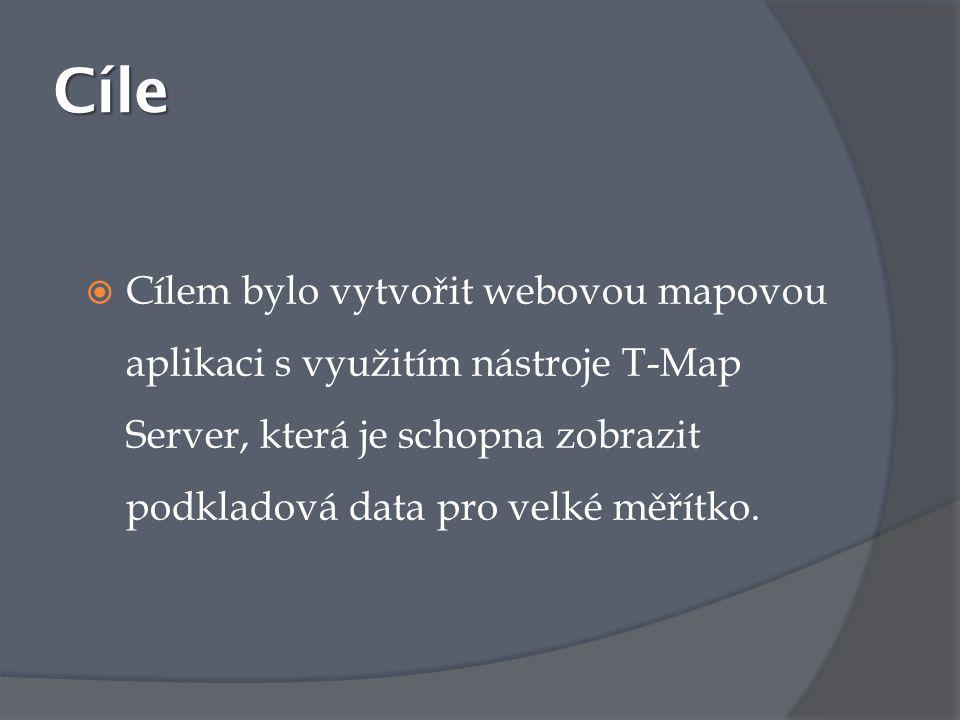 Cíle Cílem bylo vytvořit webovou mapovou aplikaci s využitím nástroje T-Map Server, která je schopna zobrazit podkladová data pro velké měřítko.