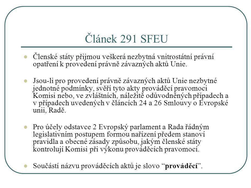 Článek 291 SFEU Členské státy přijmou veškerá nezbytná vnitrostátní právní opatření k provedení právně závazných aktů Unie.