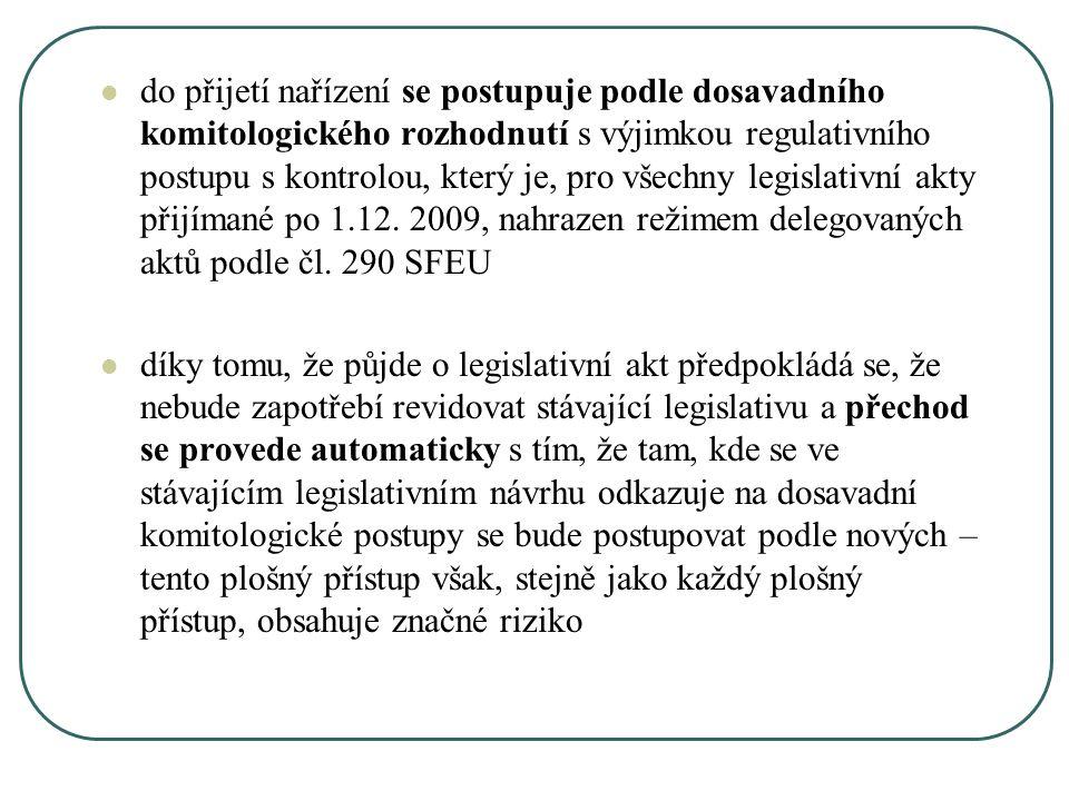 do přijetí nařízení se postupuje podle dosavadního komitologického rozhodnutí s výjimkou regulativního postupu s kontrolou, který je, pro všechny legislativní akty přijímané po 1.12. 2009, nahrazen režimem delegovaných aktů podle čl. 290 SFEU