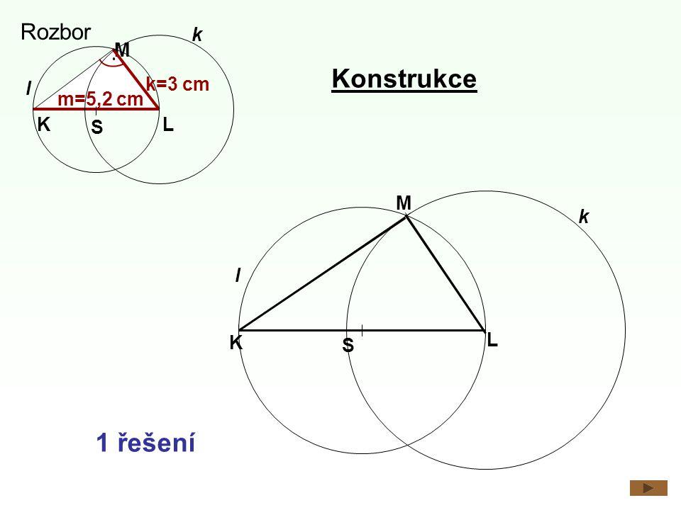 Rozbor K M L S l m=5,2 cm k=3 cm k Konstrukce M k l K L S 1 řešení