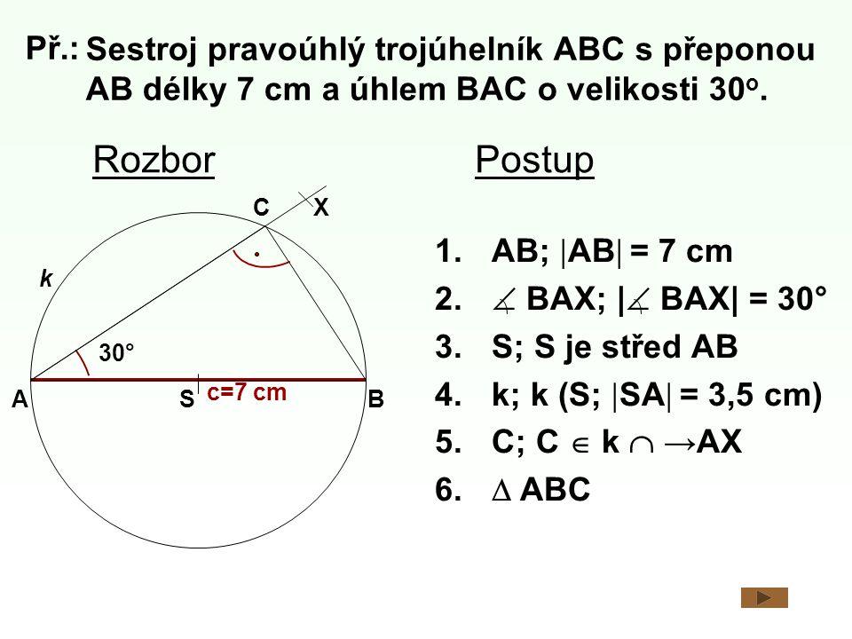 Př.: Sestroj pravoúhlý trojúhelník ABC s přeponou AB délky 7 cm a úhlem BAC o velikosti 30o. Rozbor.