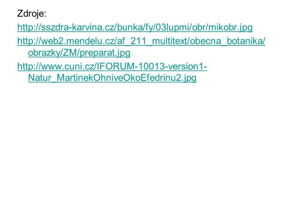 Zdroje: http://sszdra-karvina.cz/bunka/fy/03lupmi/obr/mikobr.jpg. http://web2.mendelu.cz/af_211_multitext/obecna_botanika/obrazky/ZM/preparat.jpg.