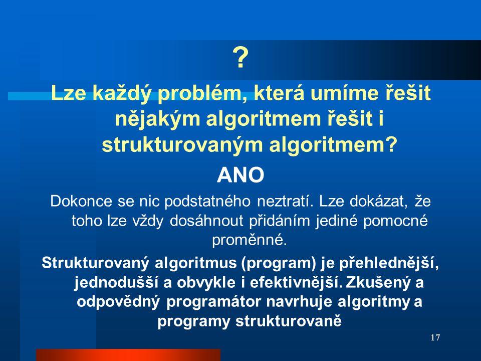 Lze každý problém, která umíme řešit nějakým algoritmem řešit i strukturovaným algoritmem ANO.
