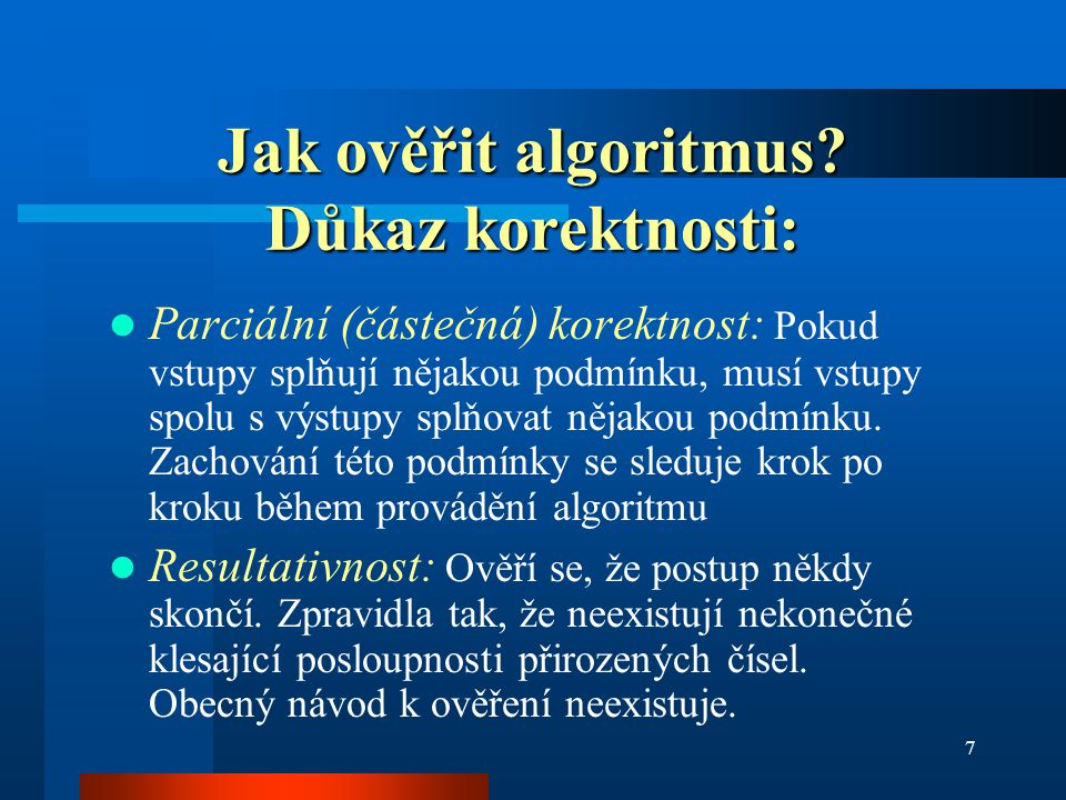 Jak ověřit algoritmus Důkaz korektnosti: