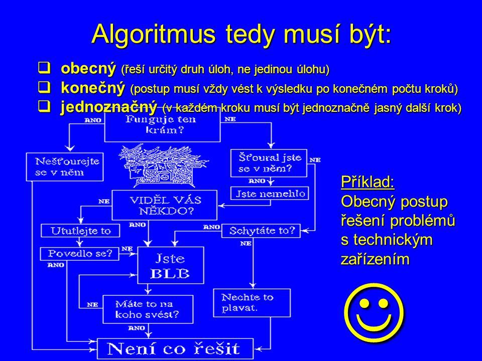 Algoritmus tedy musí být: