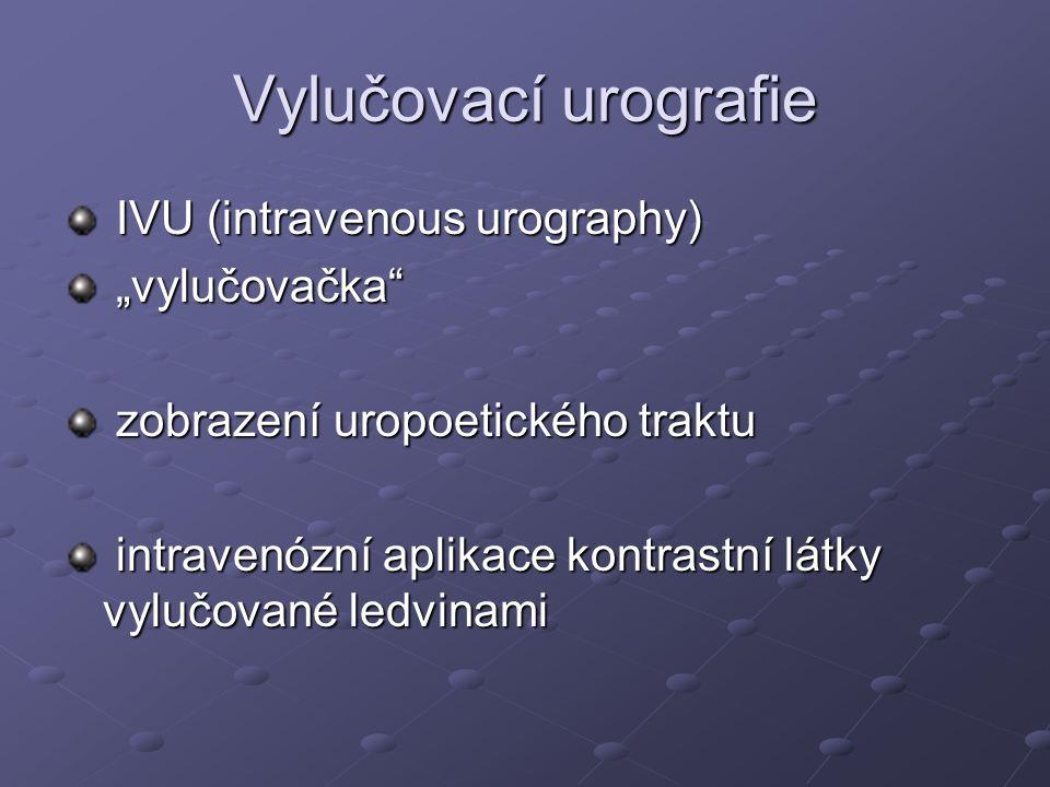 "Vylučovací urografie IVU (intravenous urography) ""vylučovačka"