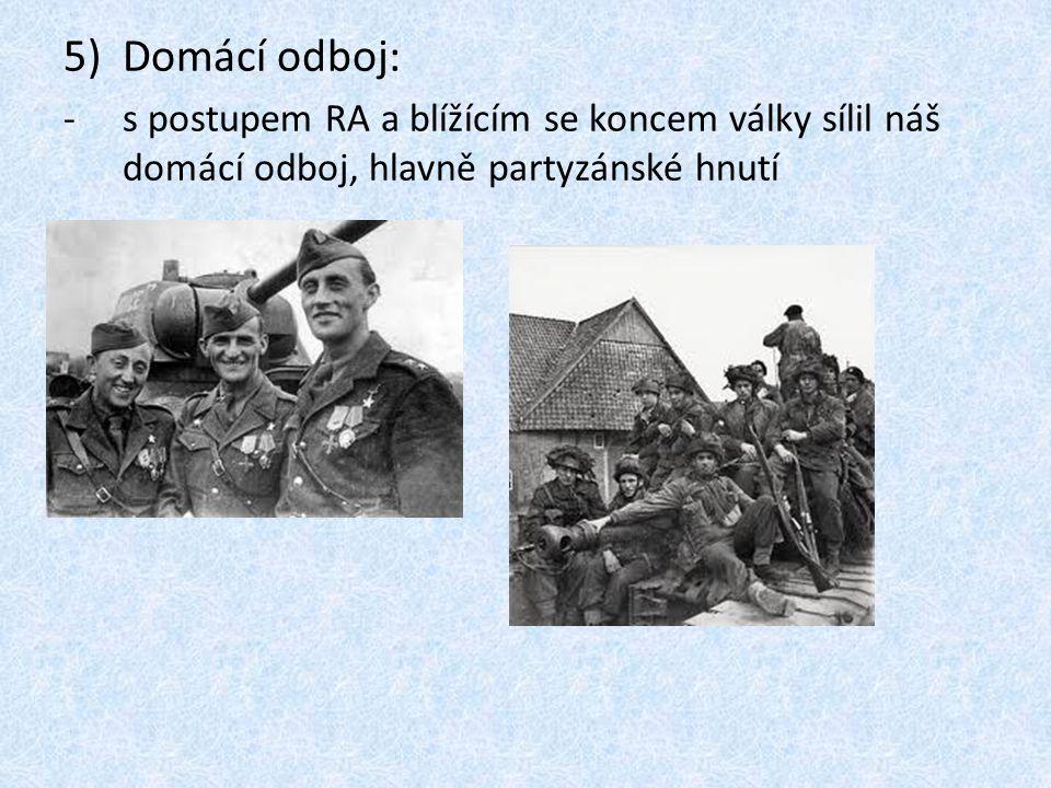 Domácí odboj: s postupem RA a blížícím se koncem války sílil náš domácí odboj, hlavně partyzánské hnutí.