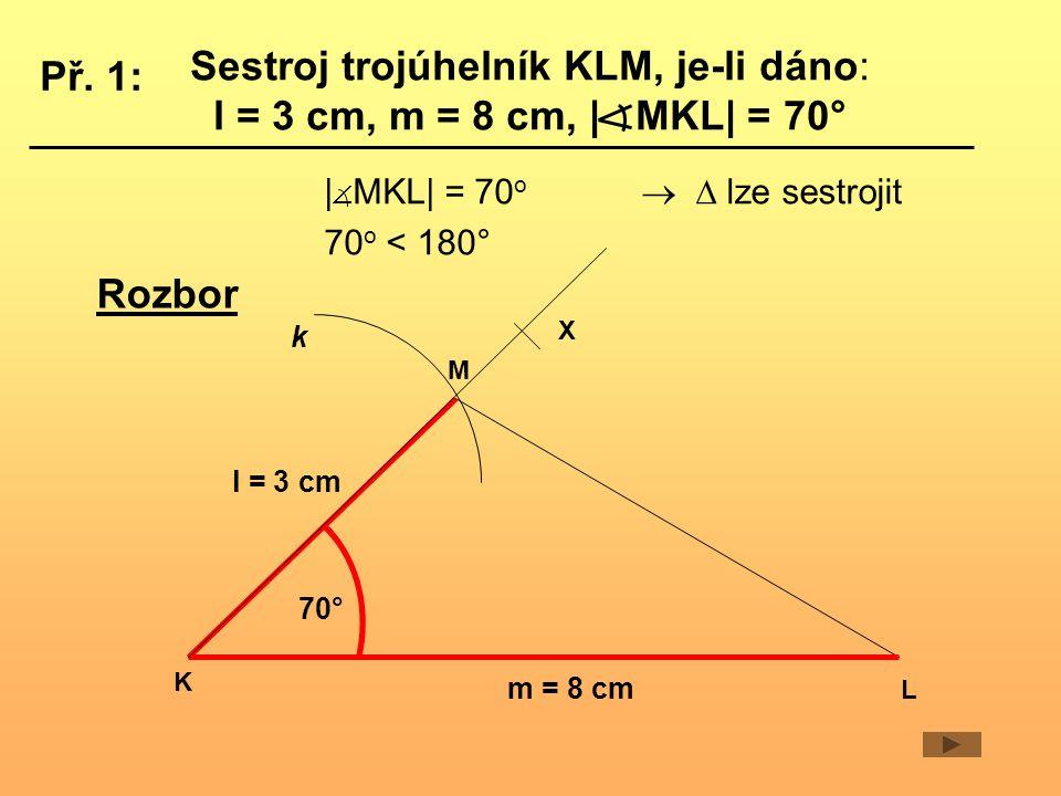 Sestroj trojúhelník KLM, je-li dáno: l = 3 cm, m = 8 cm, | MKL| = 70°