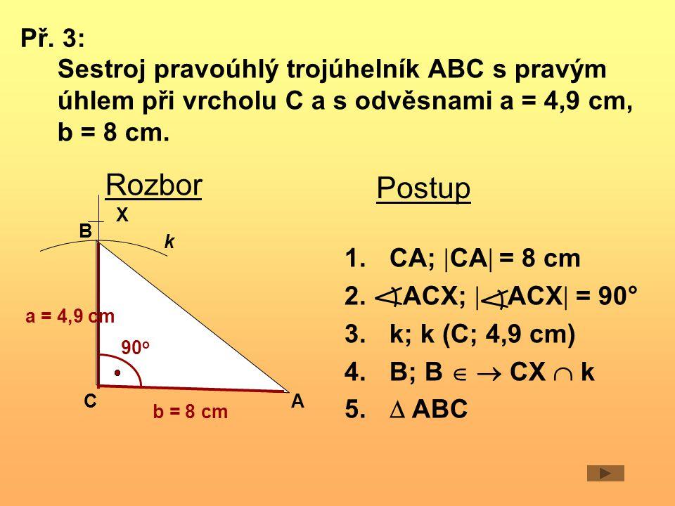 Př. 3: Sestroj pravoúhlý trojúhelník ABC s pravým úhlem při vrcholu C a s odvěsnami a = 4,9 cm, b = 8 cm.