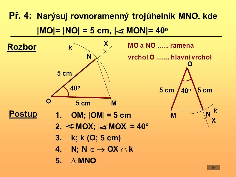 Př. 4: Narýsuj rovnoramenný trojúhelník MNO, kde |MO|= |NO| = 5 cm, | MON|= 40o. X. Rozbor. MO a NO ...... ramena.