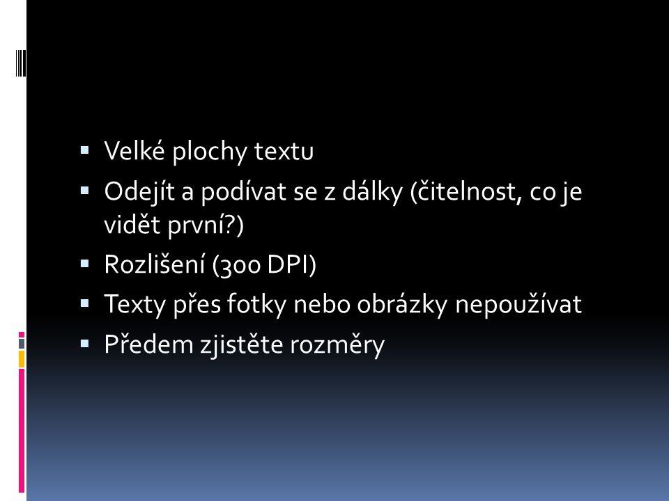 Velké plochy textu Odejít a podívat se z dálky (čitelnost, co je vidět první ) Rozlišení (300 DPI)