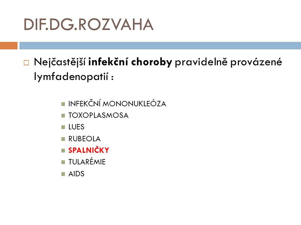 DIF.DG.ROZVAHA Nejčastější infekční choroby pravidelně provázené lymfadenopatií : INFEKČNÍ MONONUKLEÓZA.
