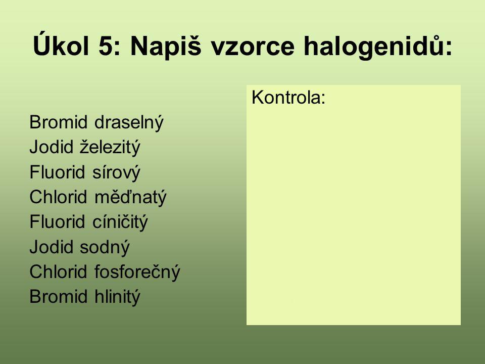 Úkol 5: Napiš vzorce halogenidů: