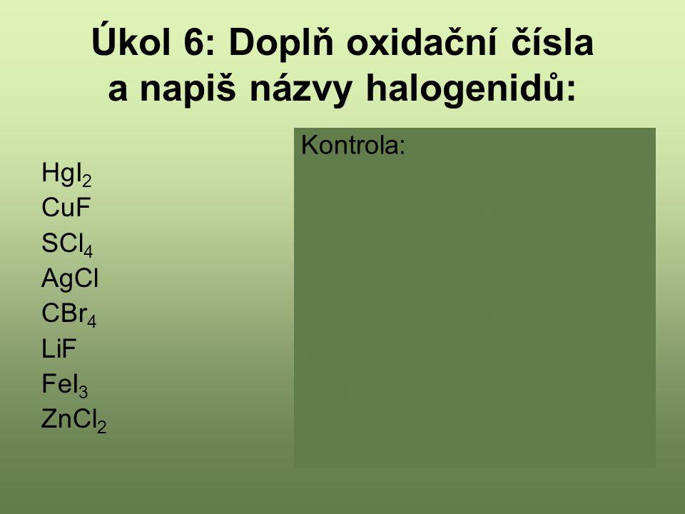 Úkol 6: Doplň oxidační čísla a napiš názvy halogenidů: