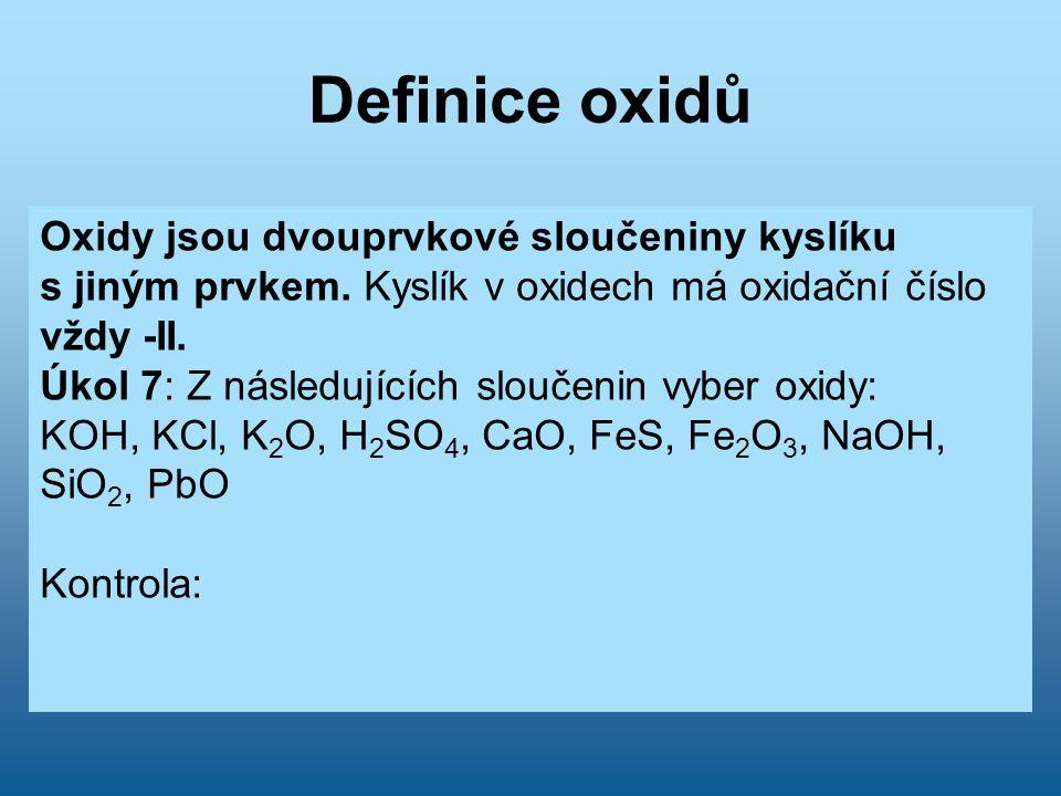 Definice oxidů Oxidy jsou dvouprvkové sloučeniny kyslíku