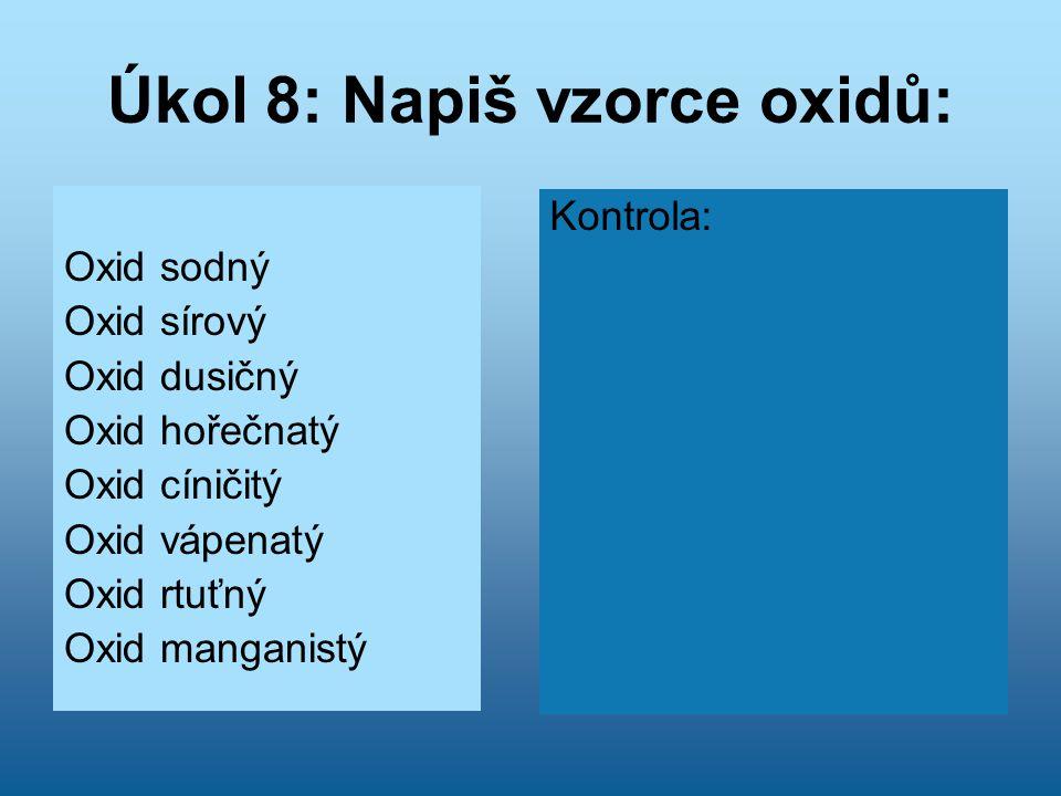 Úkol 8: Napiš vzorce oxidů: