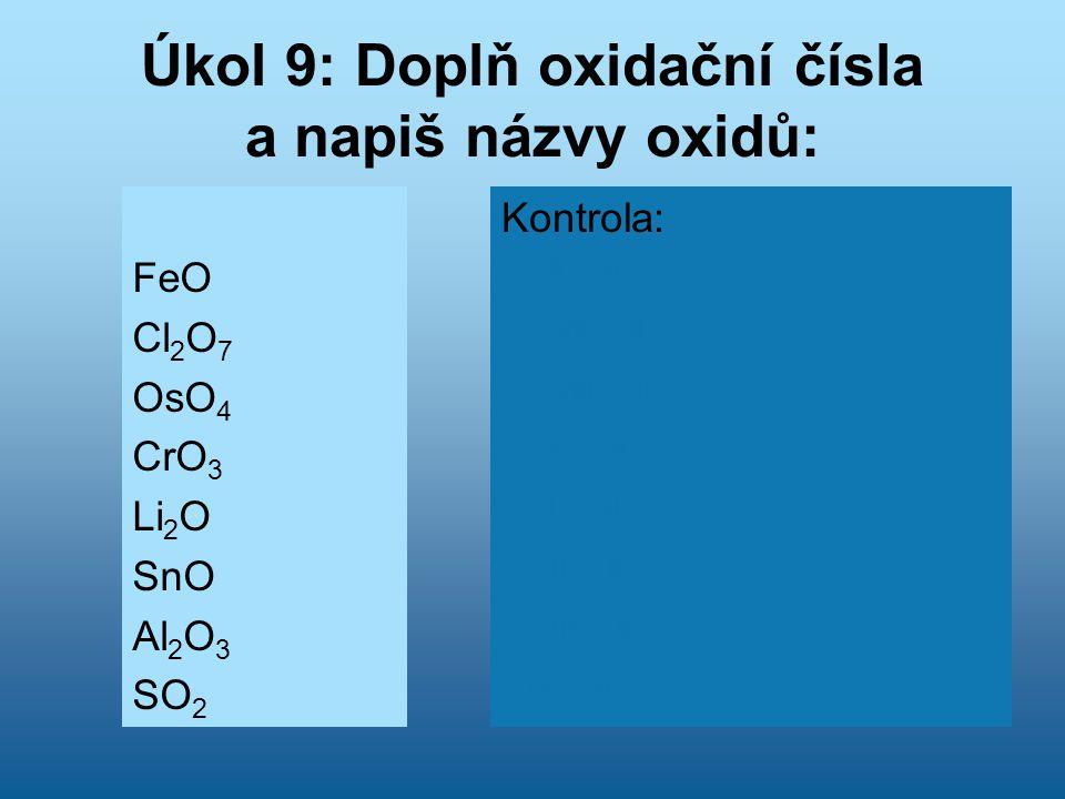Úkol 9: Doplň oxidační čísla a napiš názvy oxidů: