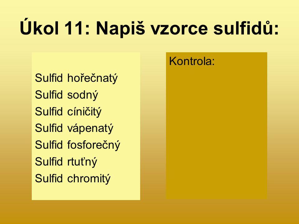 Úkol 11: Napiš vzorce sulfidů: