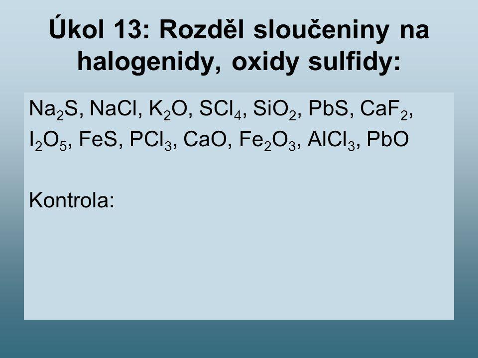 Úkol 13: Rozděl sloučeniny na halogenidy, oxidy sulfidy: