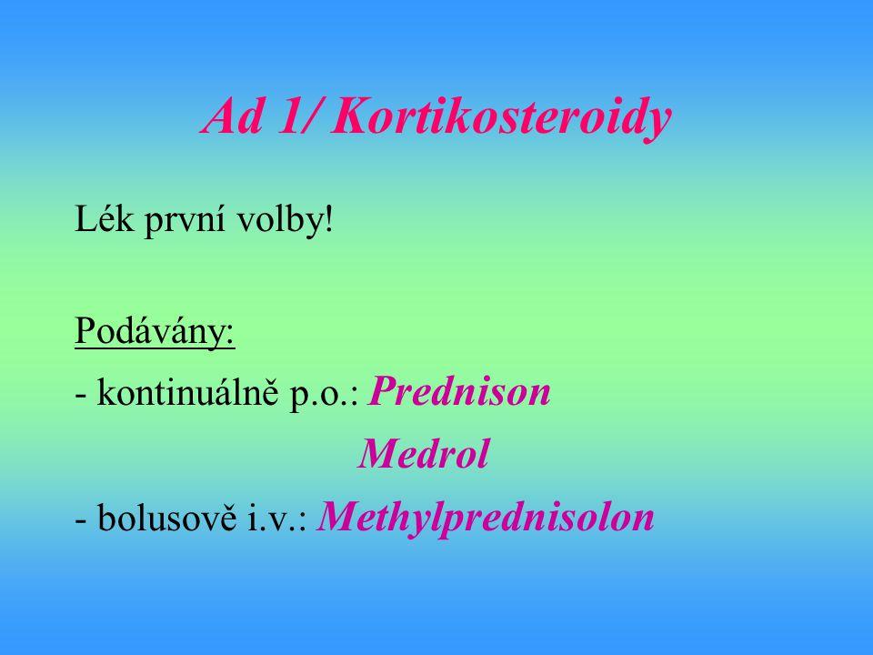 Ad 1/ Kortikosteroidy Medrol Lék první volby! Podávány: