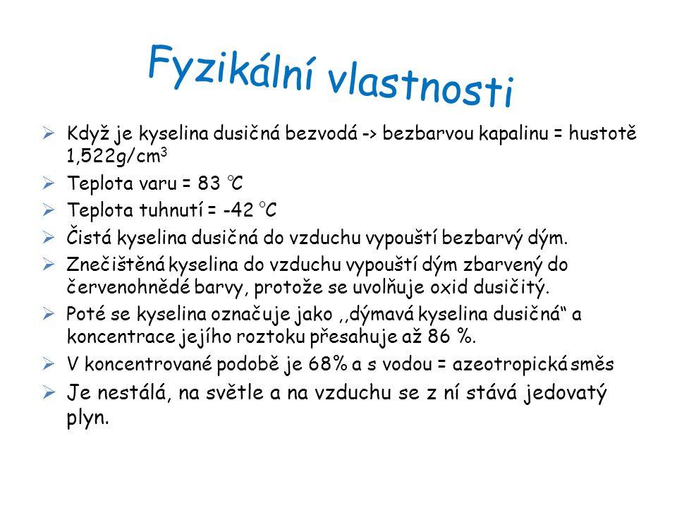 Fyzikální vlastnosti Když je kyselina dusičná bezvodá -> bezbarvou kapalinu = hustotě 1,522g/cm3. Teplota varu = 83 C.