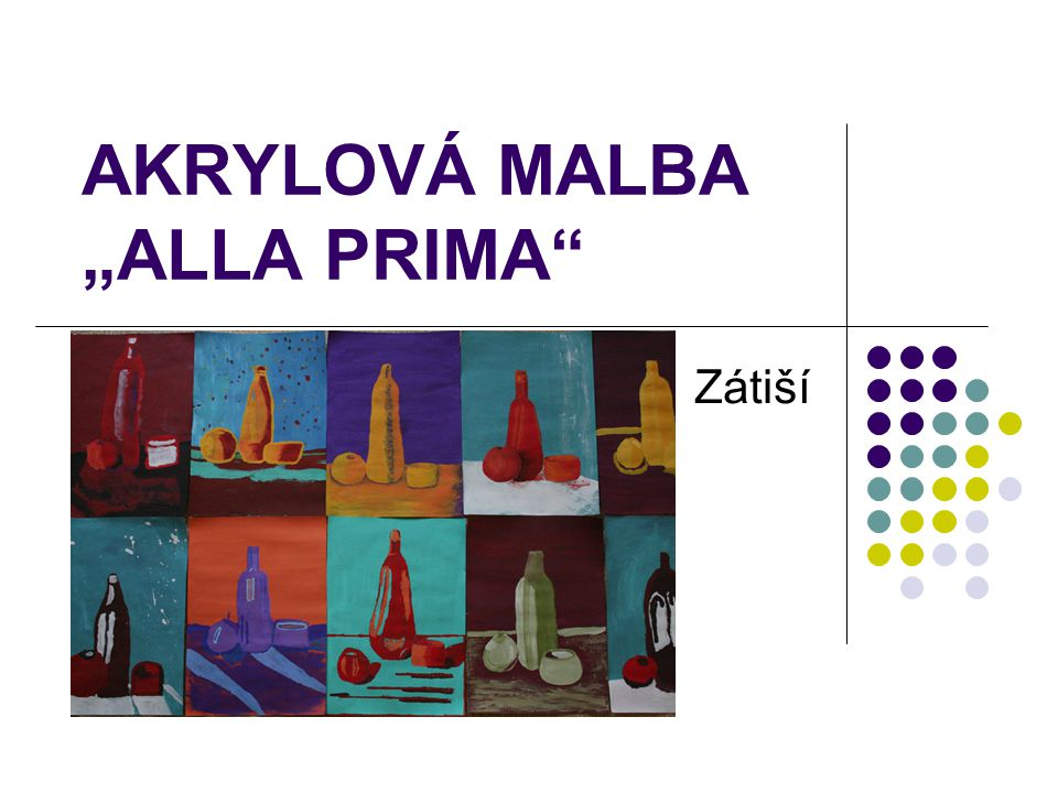 """AKRYLOVÁ MALBA """"ALLA PRIMA"""