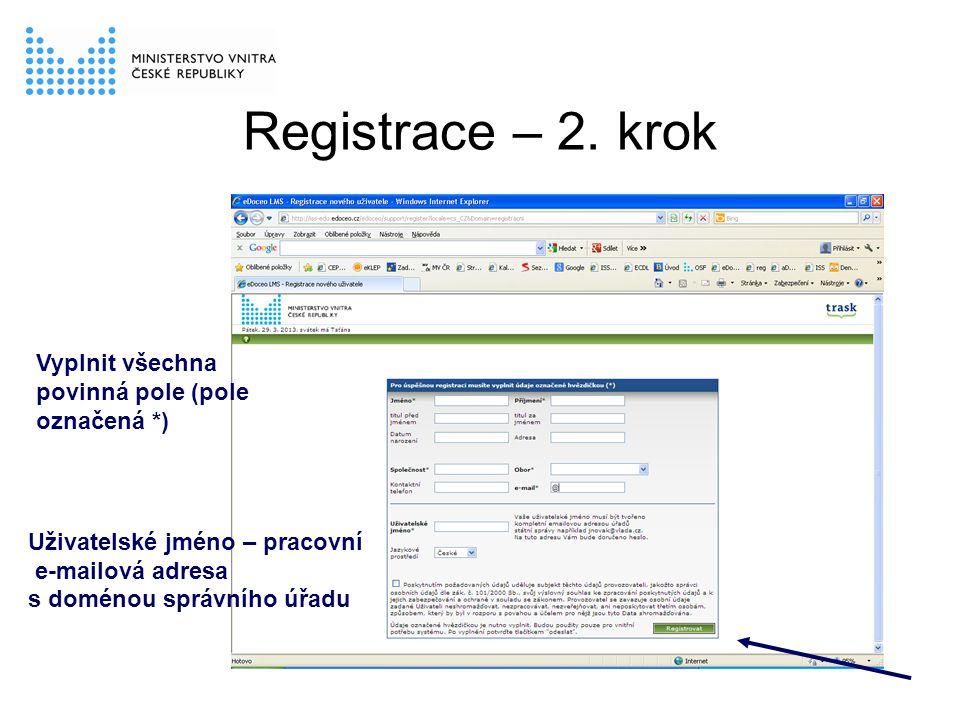 Registrace – 2. krok Vyplnit všechna povinná pole (pole označená *)