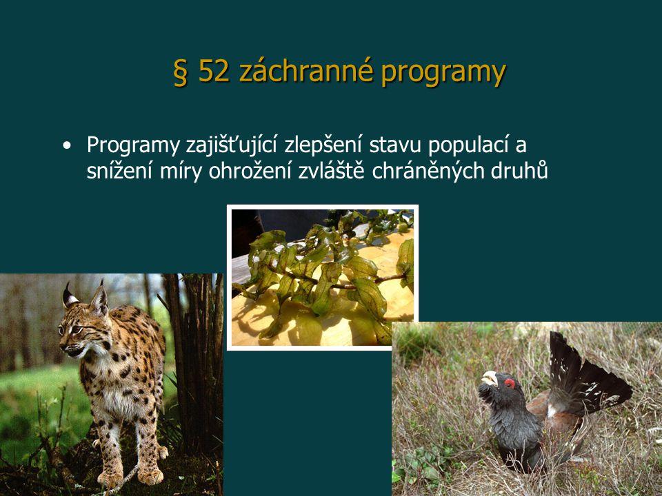 § 52 záchranné programy Programy zajišťující zlepšení stavu populací a snížení míry ohrožení zvláště chráněných druhů.