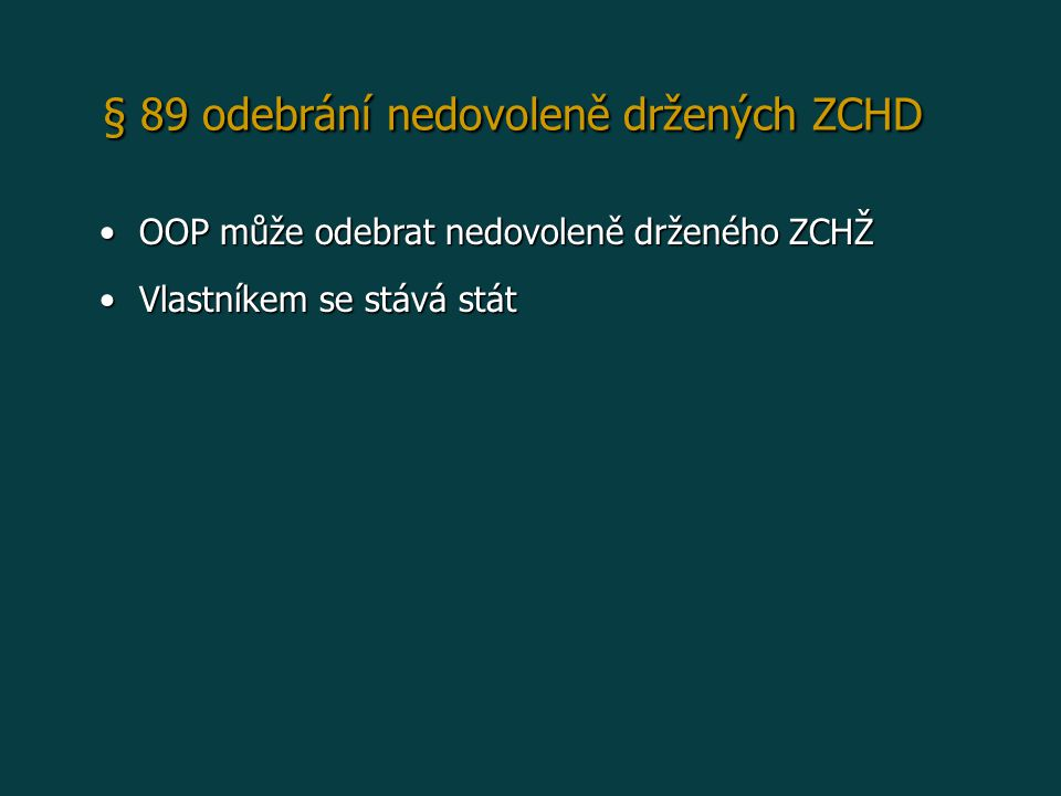 § 89 odebrání nedovoleně držených ZCHD