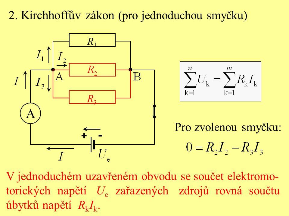 A 2. Kirchhoffův zákon (pro jednoduchou smyčku) Pro zvolenou smyčku: