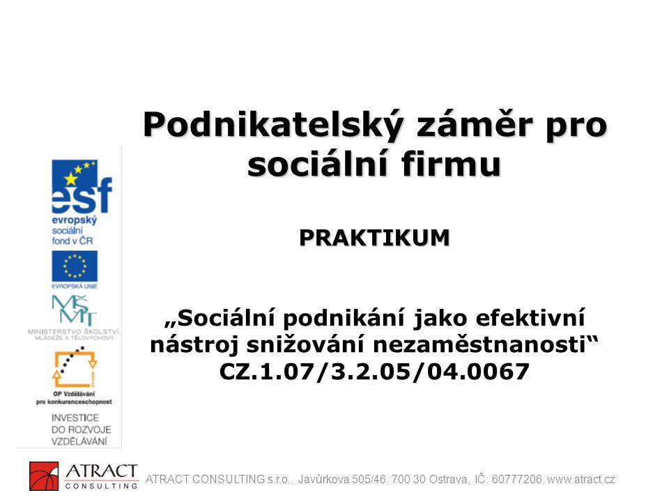 """Podnikatelský záměr pro sociální firmu PRAKTIKUM """"Sociální podnikání jako efektivní nástroj snižování nezaměstnanosti CZ.1.07/3.2.05/04.0067"""