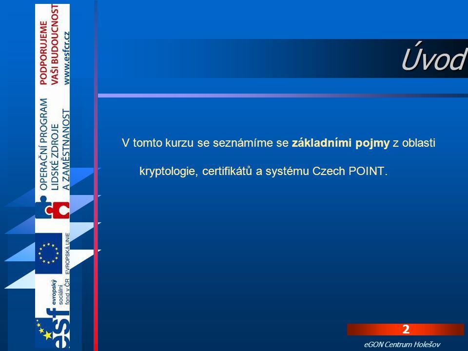 Úvod V tomto kurzu se seznámíme se základními pojmy z oblasti kryptologie, certifikátů a systému Czech POINT.