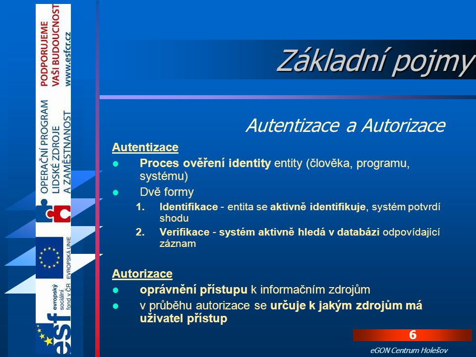 Základní pojmy Autentizace a Autorizace Autentizace