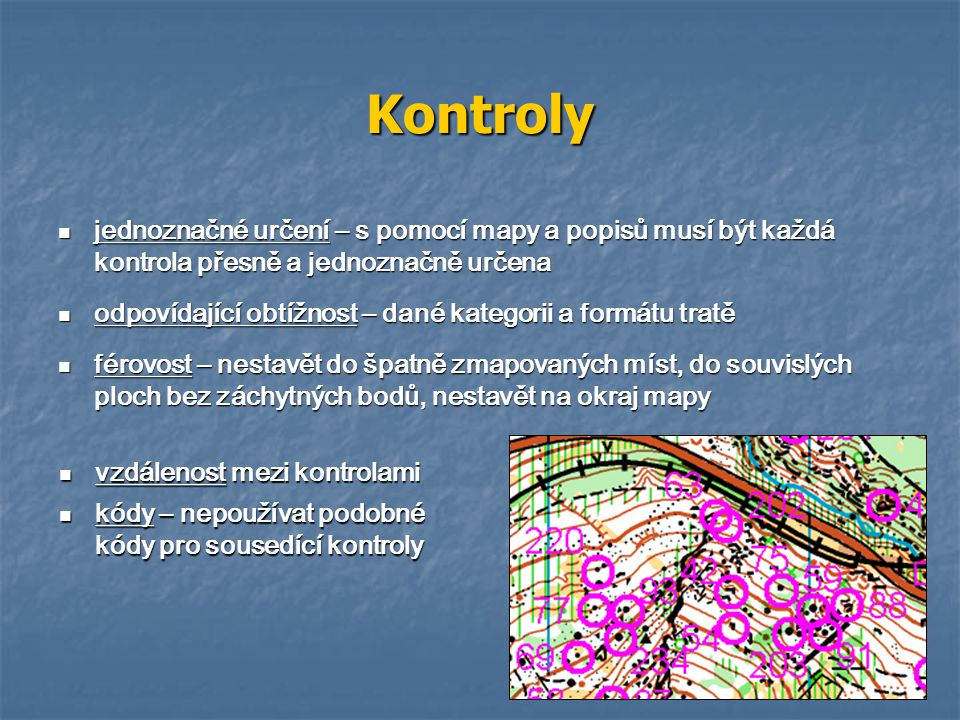 Kontroly jednoznačné určení – s pomocí mapy a popisů musí být každá kontrola přesně a jednoznačně určena.
