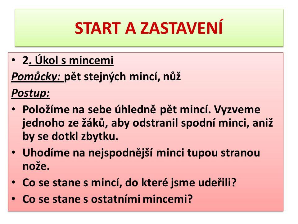 START A ZASTAVENÍ 2. Úkol s mincemi Pomůcky: pět stejných mincí, nůž