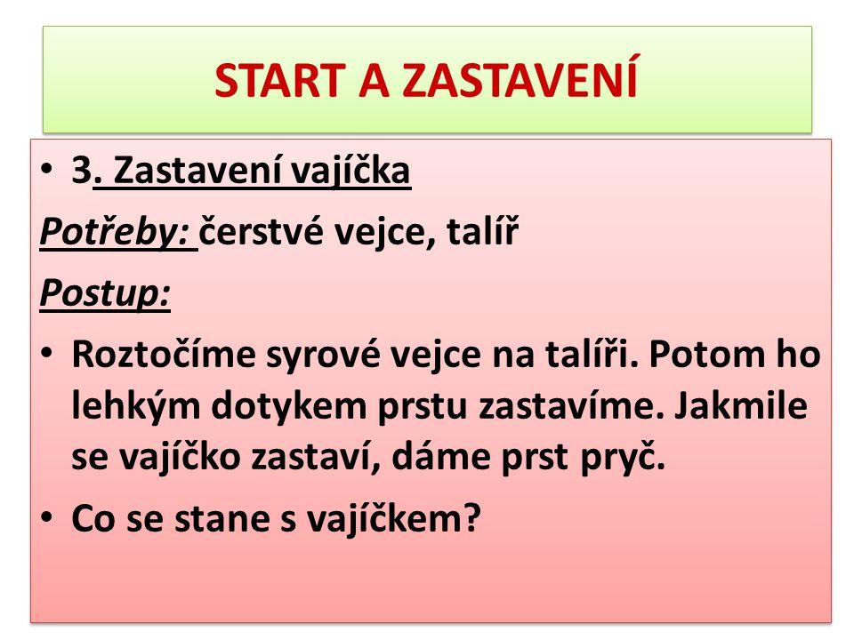START A ZASTAVENÍ 3. Zastavení vajíčka Potřeby: čerstvé vejce, talíř